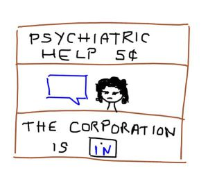 "A drawing of a road side stand with the words ""psychiatric help 5 cents"" on top. Inside the stand there is a person with a blue text box. The bottom of the stand reads ""The corporation is in"""
