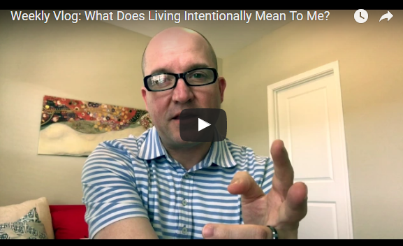 Weekly Vlog: What Does Living Intentionally Mean To Me?