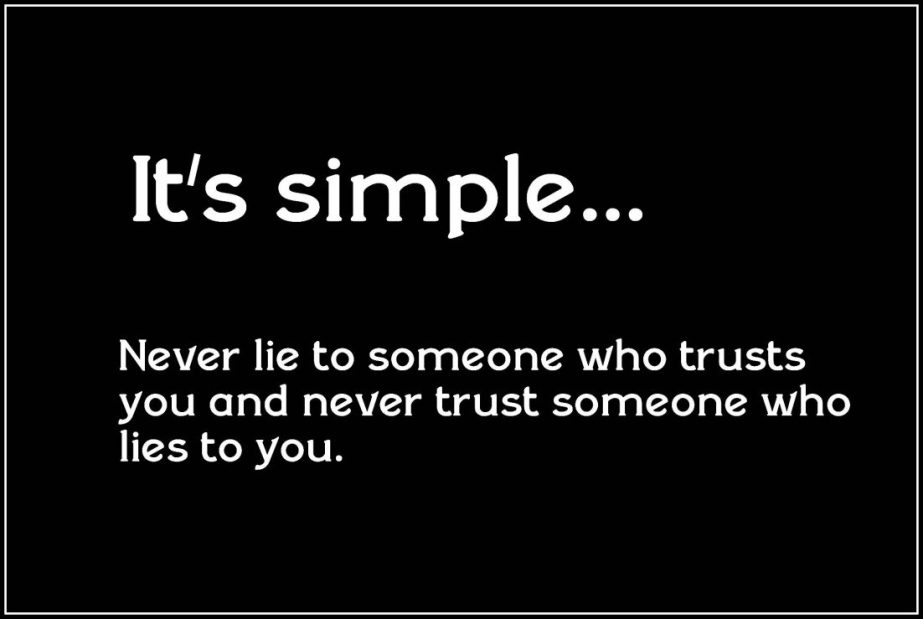 A meme that reads, 'It's simple, never lie to someone who trusts you and never trust someone who lies to you